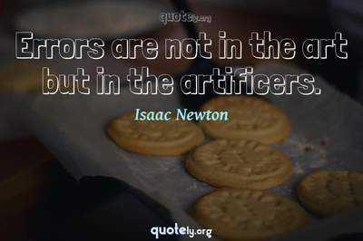 Photo Quote of Errors are not in the art but in the artificers.