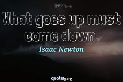 Photo Quote of What goes up must come down.