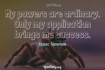 Photo Quote of My powers are ordinary. Only my application brings me success.