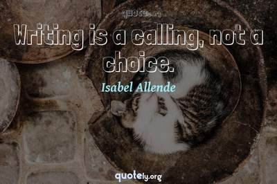 Photo Quote of Writing is a calling, not a choice.