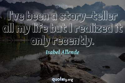 Photo Quote of I've been a story-teller all my life but I realized it only recently.