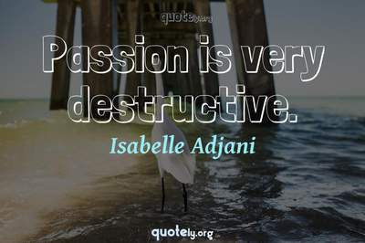Photo Quote of Passion is very destructive.