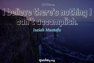 Photo Quote of I believe there's nothing I can't accomplish.