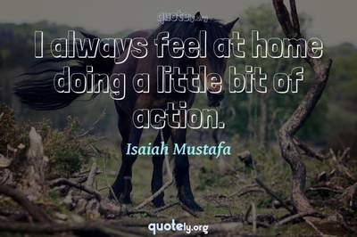 Photo Quote of I always feel at home doing a little bit of action.