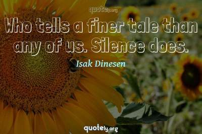 Photo Quote of Who tells a finer tale than any of us. Silence does.