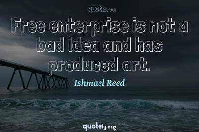 Photo Quote of Free enterprise is not a bad idea and has produced art.