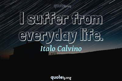Photo Quote of I suffer from everyday life.