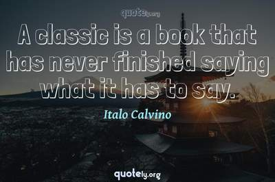 Photo Quote of A classic is a book that has never finished saying what it has to say.