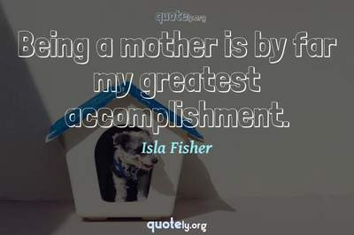 Photo Quote of Being a mother is by far my greatest accomplishment.