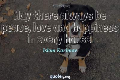 Photo Quote of May there always be peace, love and happiness in every house.