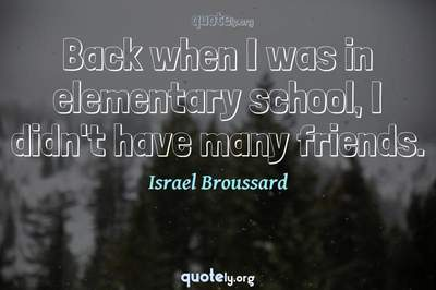 Photo Quote of Back when I was in elementary school, I didn't have many friends.