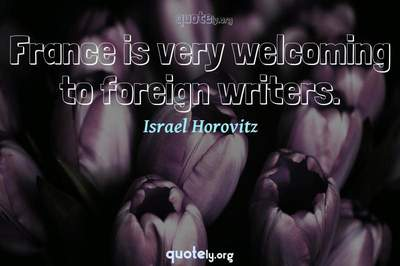 Photo Quote of France is very welcoming to foreign writers.