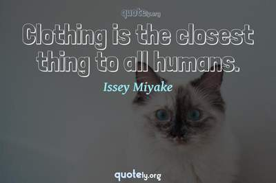 Photo Quote of Clothing is the closest thing to all humans.