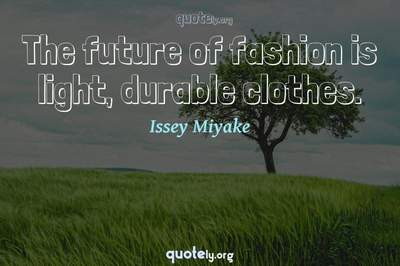 Photo Quote of The future of fashion is light, durable clothes.