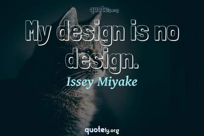 Photo Quote of My design is no design.