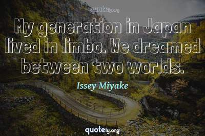 Photo Quote of My generation in Japan lived in limbo. We dreamed between two worlds.