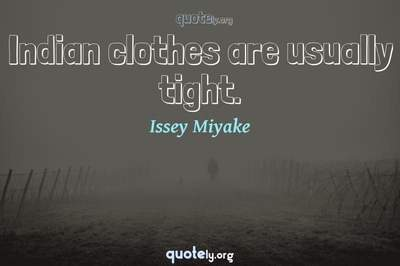 Photo Quote of Indian clothes are usually tight.