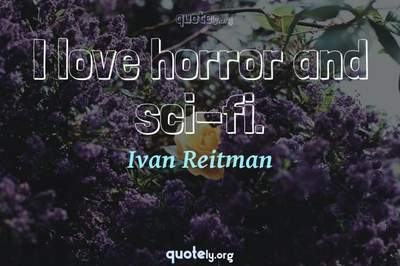 Photo Quote of I love horror and sci-fi.