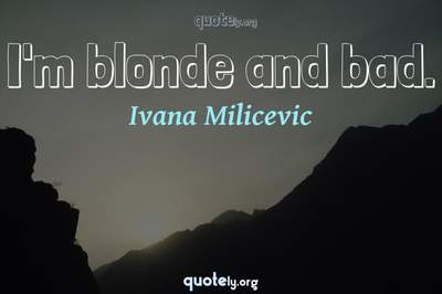 Photo Quote of I'm blonde and bad.