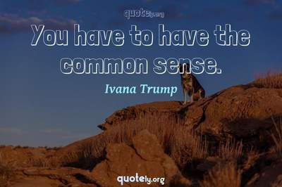 Photo Quote of You have to have the common sense.
