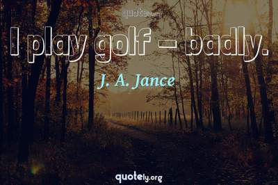 Photo Quote of I play golf - badly.