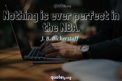 Photo Quote of Nothing is ever perfect in the NBA.
