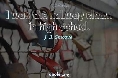 Photo Quote of I was the hallway clown in high school.