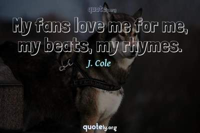 Photo Quote of My fans love me for me, my beats, my rhymes.