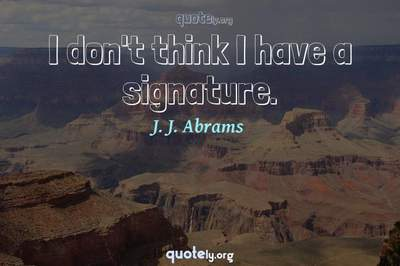 Photo Quote of I don't think I have a signature.