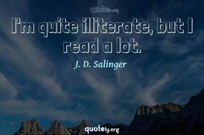 Photo Quote of I'm quite illiterate, but I read a lot.