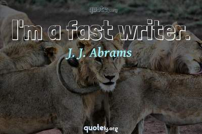 Photo Quote of I'm a fast writer.