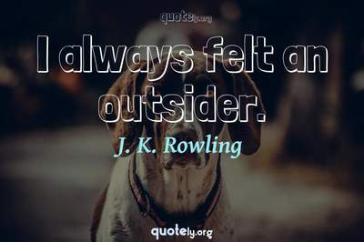 Photo Quote of I always felt an outsider.