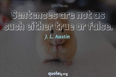 Photo Quote of Sentences are not as such either true or false.