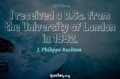 Photo Quote of I received a D.Sc. from the University of London in 1992.