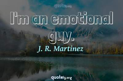 Photo Quote of I'm an emotional guy.