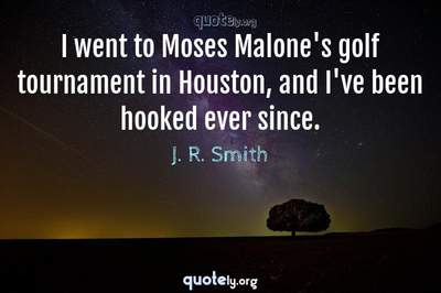 Photo Quote of I went to Moses Malone's golf tournament in Houston, and I've been hooked ever since.