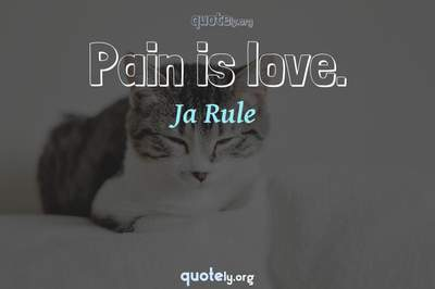 Photo Quote of Pain is love.