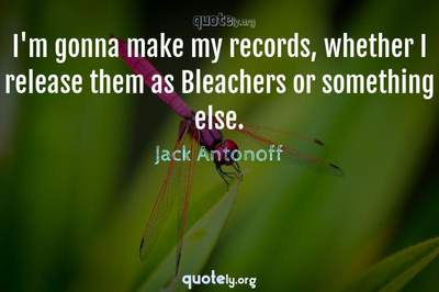 Photo Quote of I'm gonna make my records, whether I release them as Bleachers or something else.