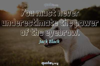 Photo Quote of You must never underestimate the power of the eyebrow.