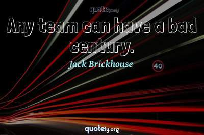 Photo Quote of Any team can have a bad century.