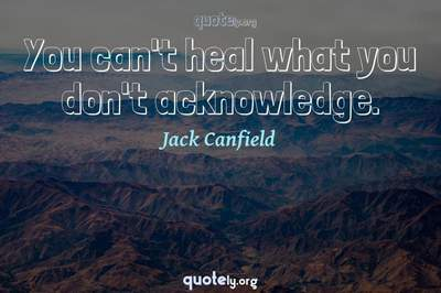 Photo Quote of You can't heal what you don't acknowledge.