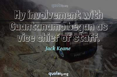Photo Quote of My involvement with Guantanamo began as vice chief of staff.