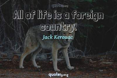 Photo Quote of All of life is a foreign country.