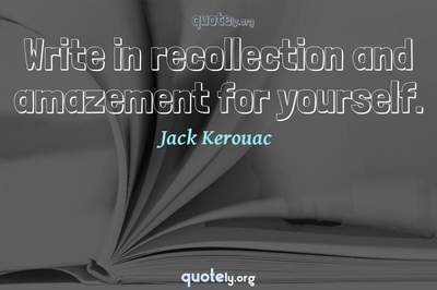 Photo Quote of Write in recollection and amazement for yourself.