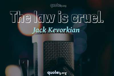 Photo Quote of The law is cruel.