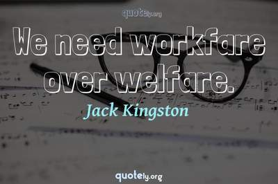 Photo Quote of We need workfare over welfare.