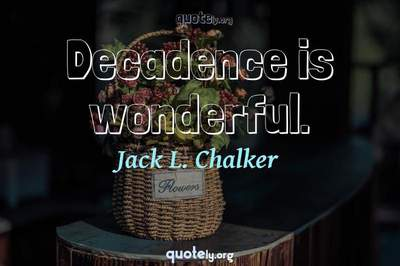 Photo Quote of Decadence is wonderful.