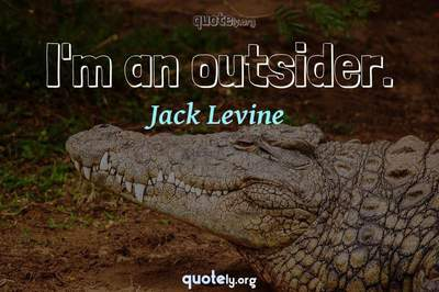 Photo Quote of I'm an outsider.