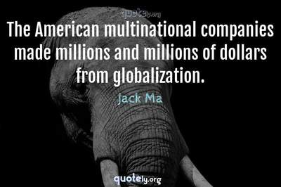 Photo Quote of The American multinational companies made millions and millions of dollars from globalization.