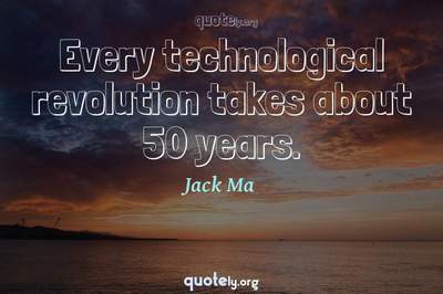 Photo Quote of Every technological revolution takes about 50 years.